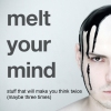 melt your mind — stuff that will make you think twice (maybe three times)